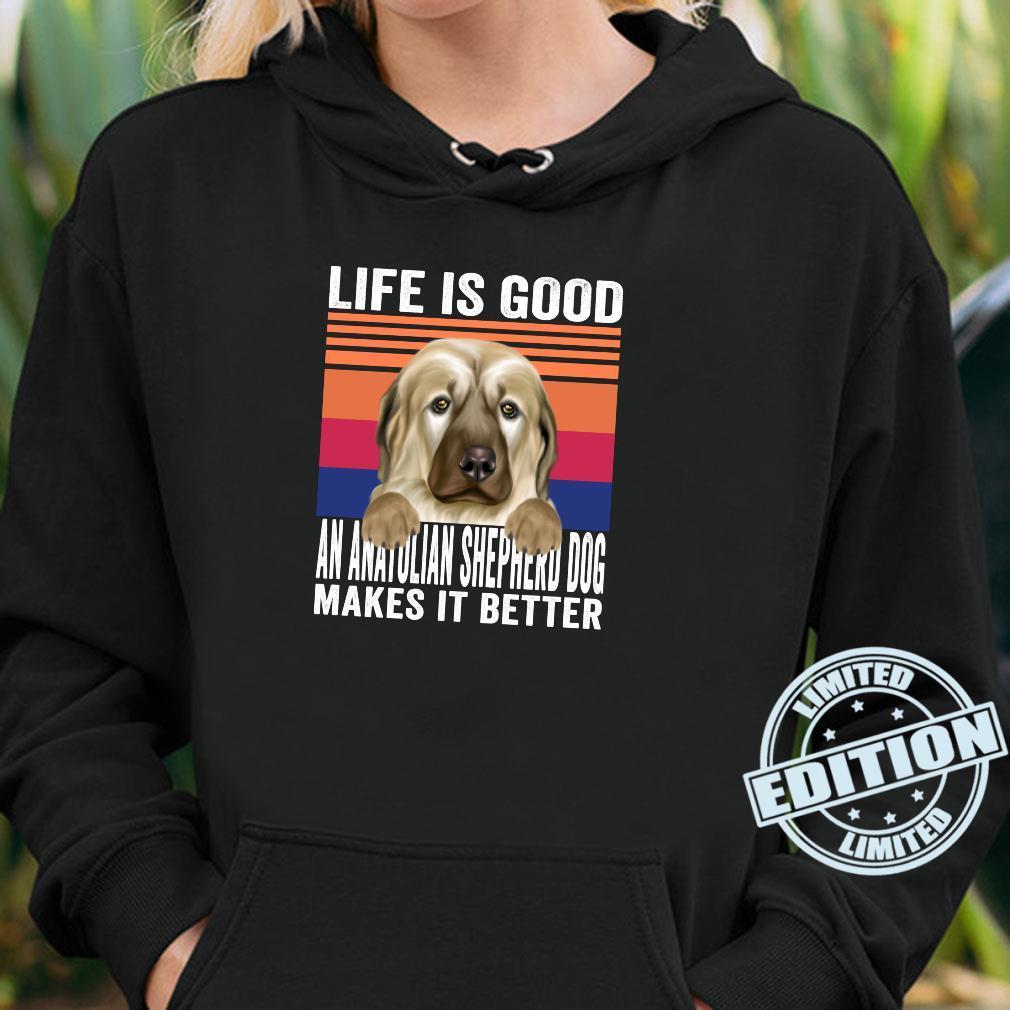 Anatolian Shepherd Dogs Makes Your Life Good Vintage Shirt hoodie