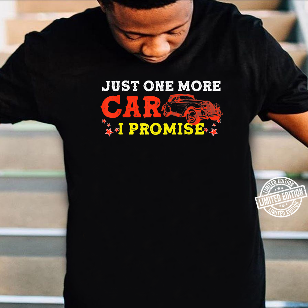 Car Collectors Just One More Car I Promise Shirt