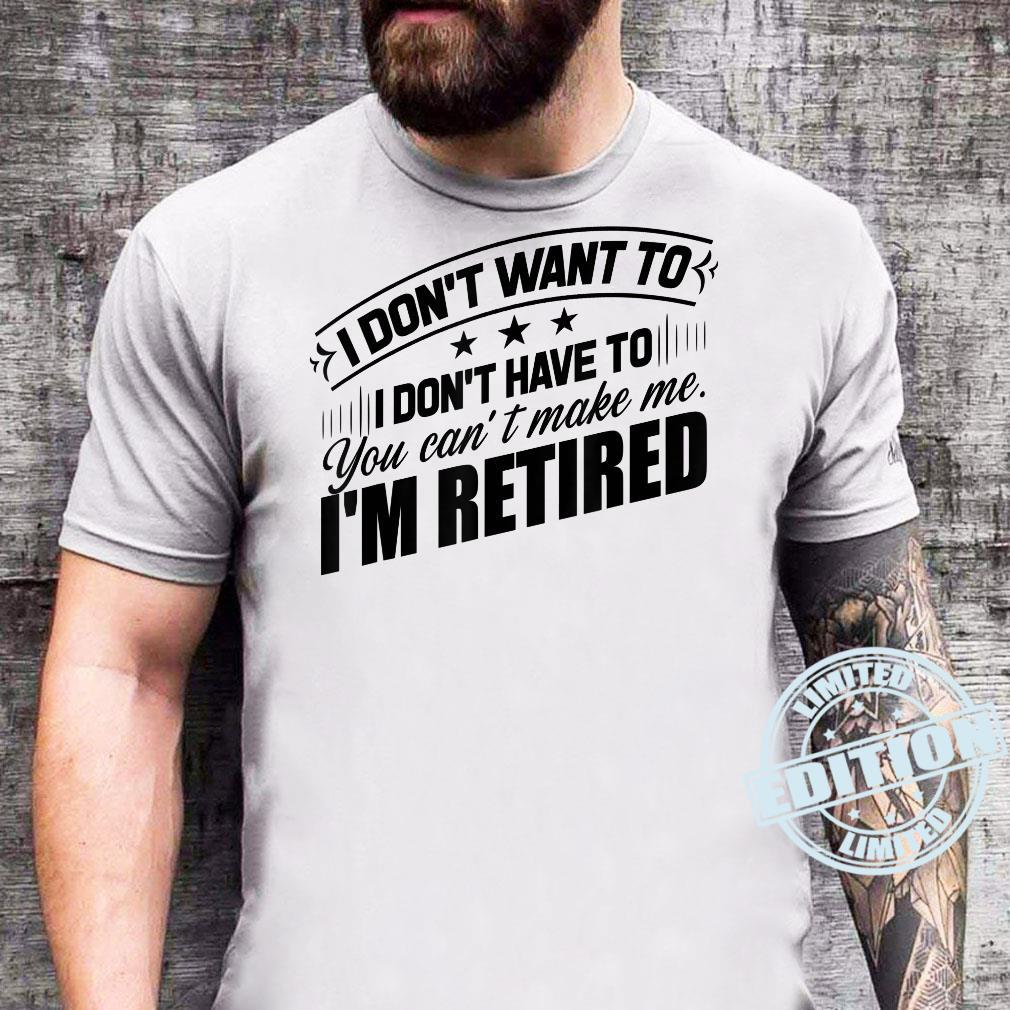 Don't Want To Don't Have To I'm Retired Retirement Shirt sweater