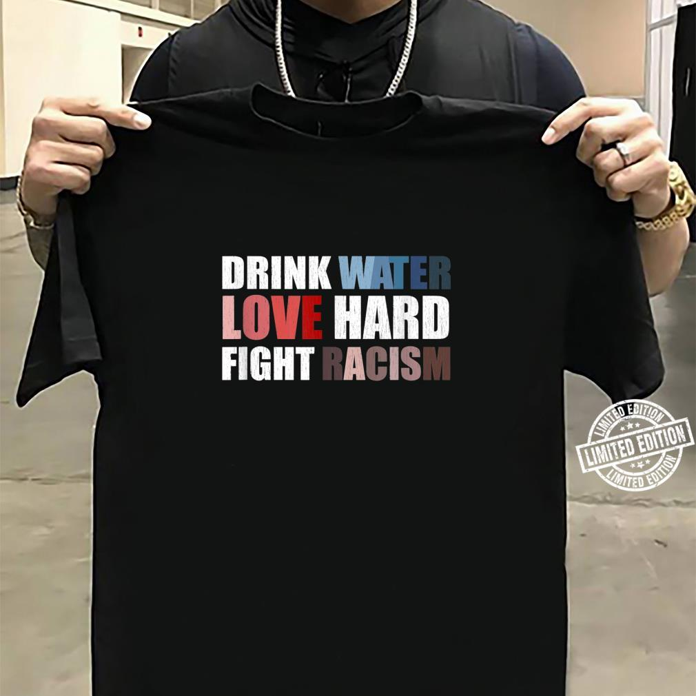 Drink Water Love Hard Fight Racism Shirt sweater