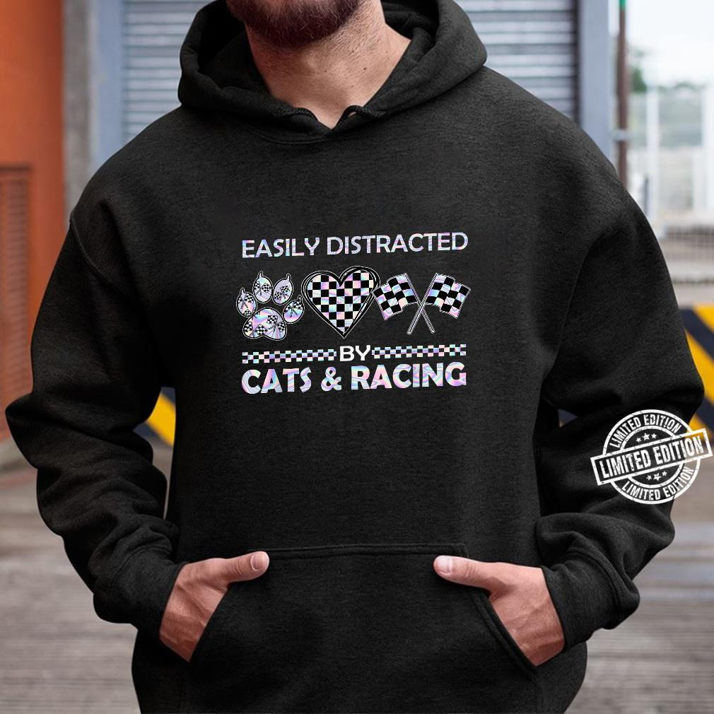 Easily Distracted By Cats And Racing Shirt hoodie