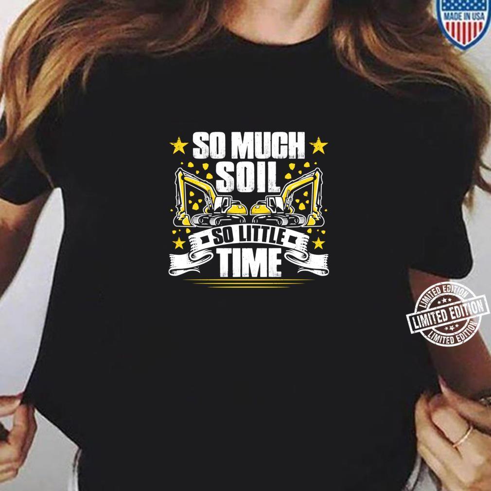 Excavator Driver So Much Soil Heavy Equipment Operator Shirt ladies tee