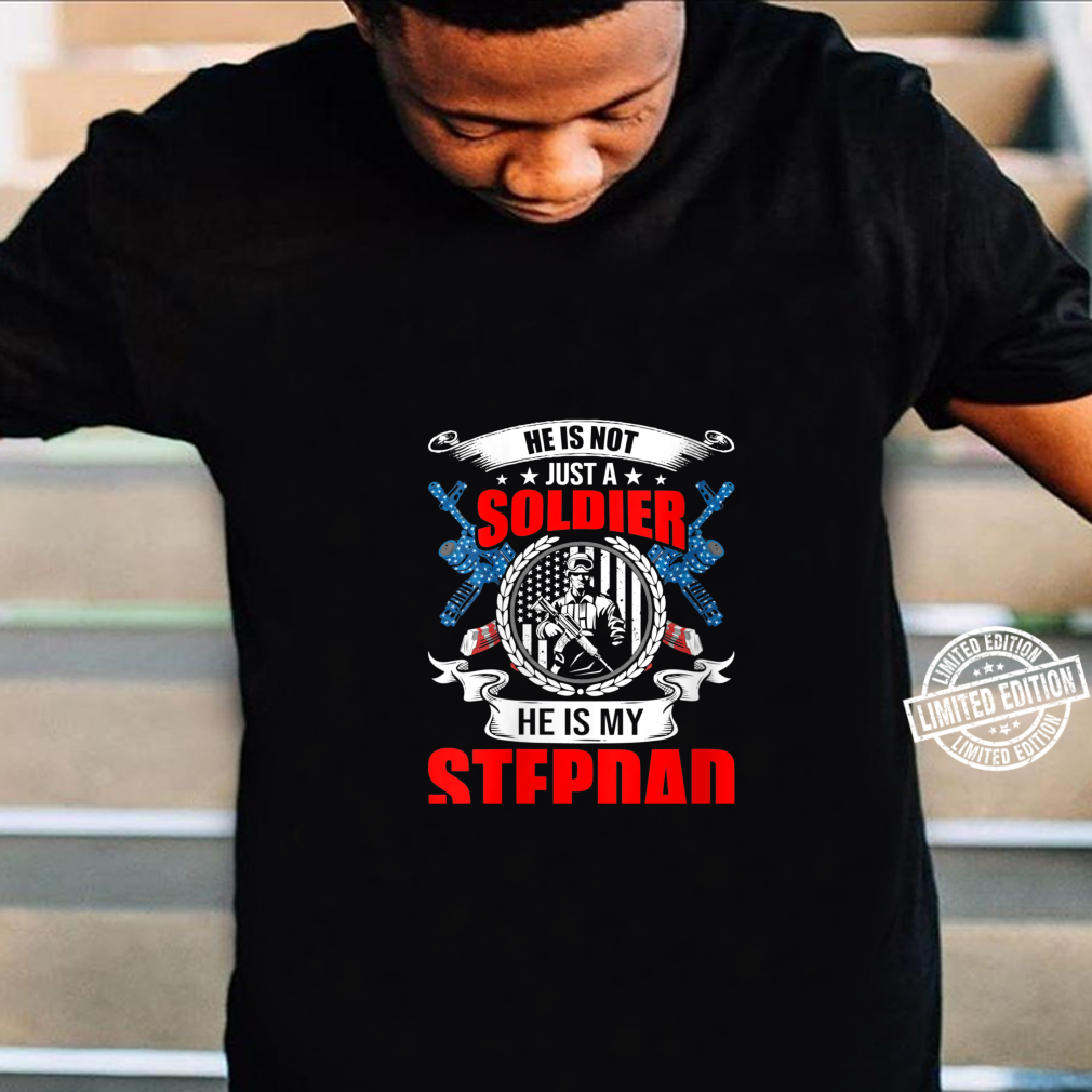 He Is Not Just A Soldier He Is My Stepdad Shirt