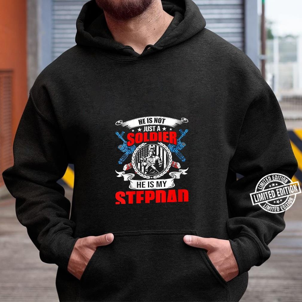 He Is Not Just A Soldier He Is My Stepdad Shirt hoodie