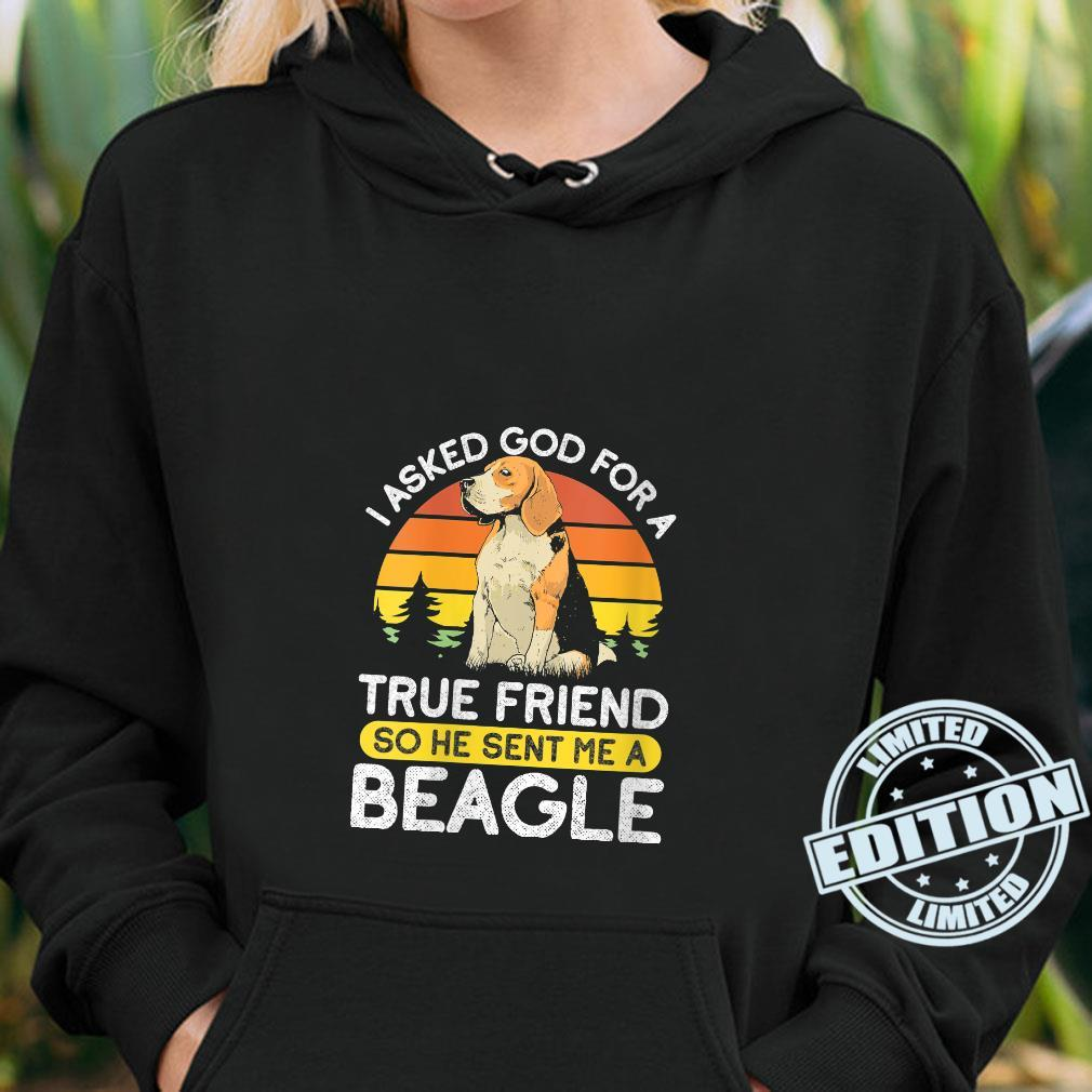 I Asked For A True Friend So He Sent Me A Beagle Dog Owner Shirt hoodie
