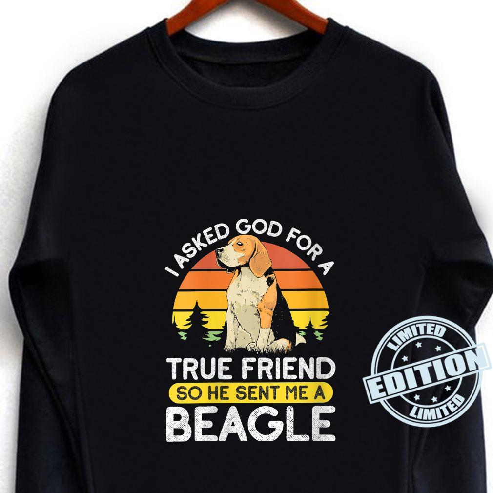I Asked For A True Friend So He Sent Me A Beagle Dog Owner Shirt long sleeved