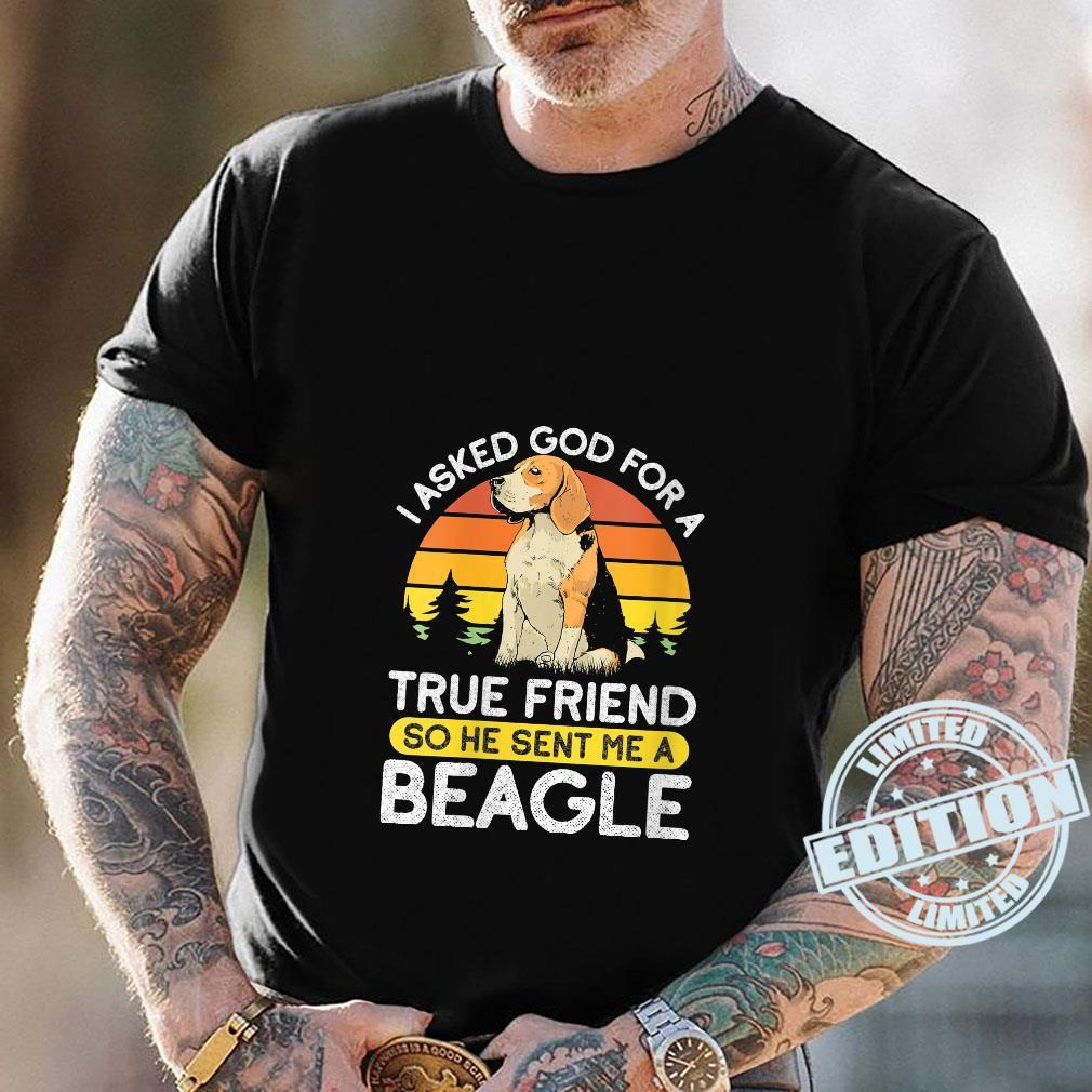 I Asked For A True Friend So He Sent Me A Beagle Dog Owner Shirt