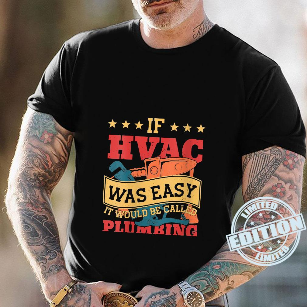 If HVAC Was Easy It Would Be Called Plumbing HVAC Technician Shirt