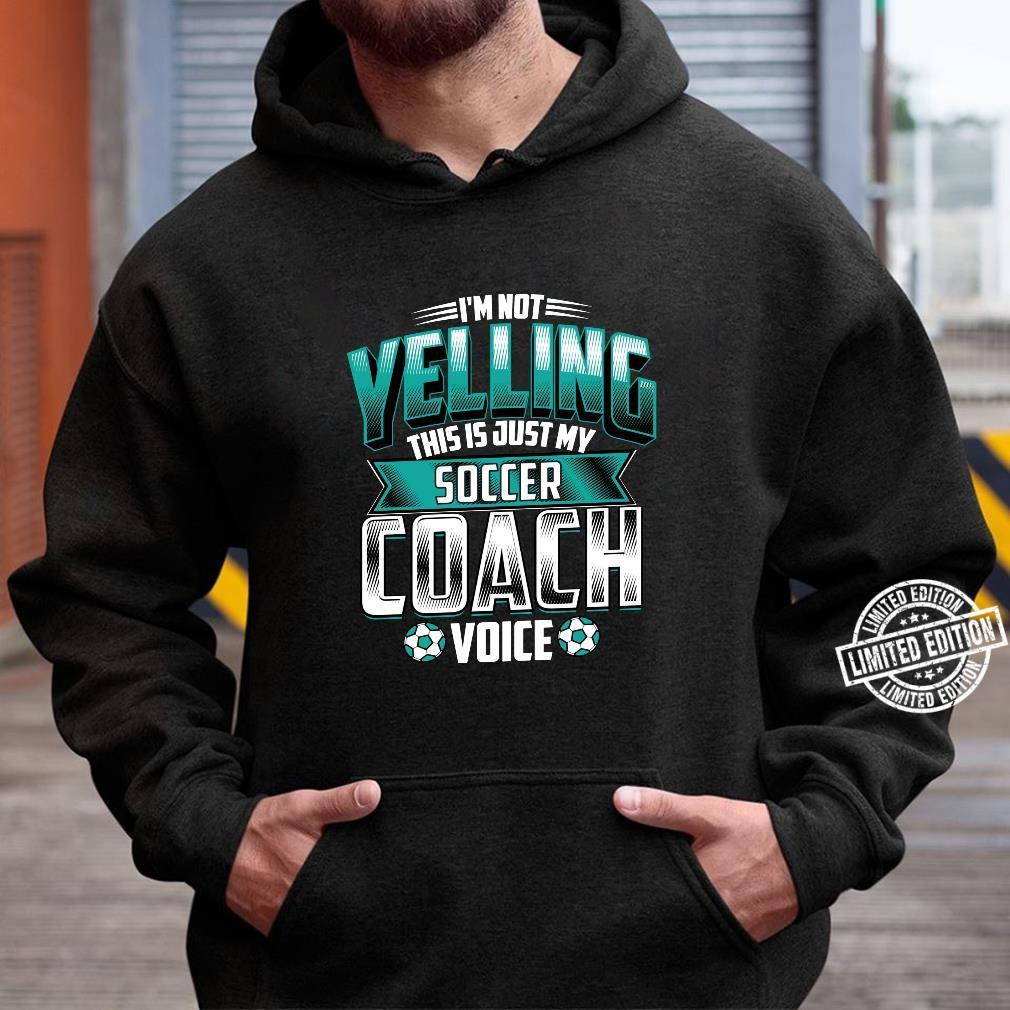 I'm Not Yelling Soccer Coach Voice Coaching Game Shirt hoodie