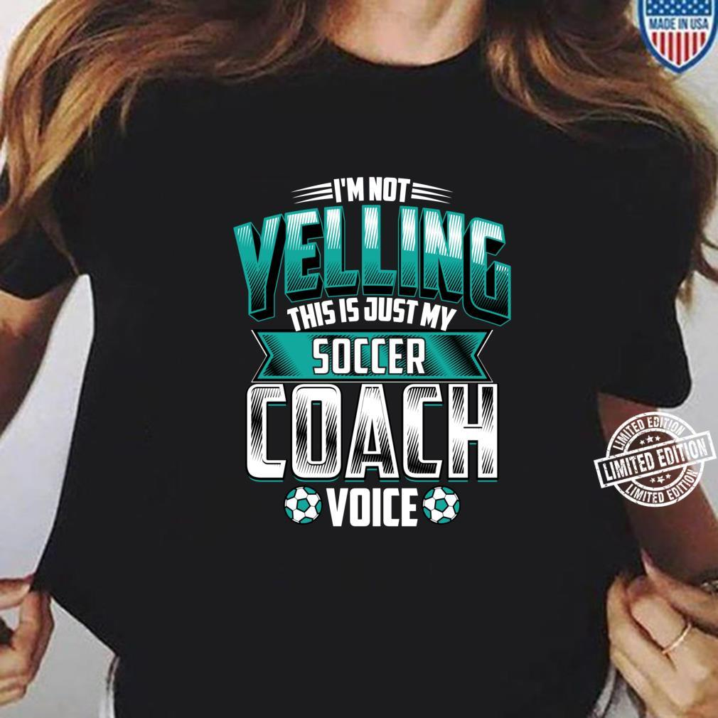 I'm Not Yelling Soccer Coach Voice Coaching Game Shirt ladies tee