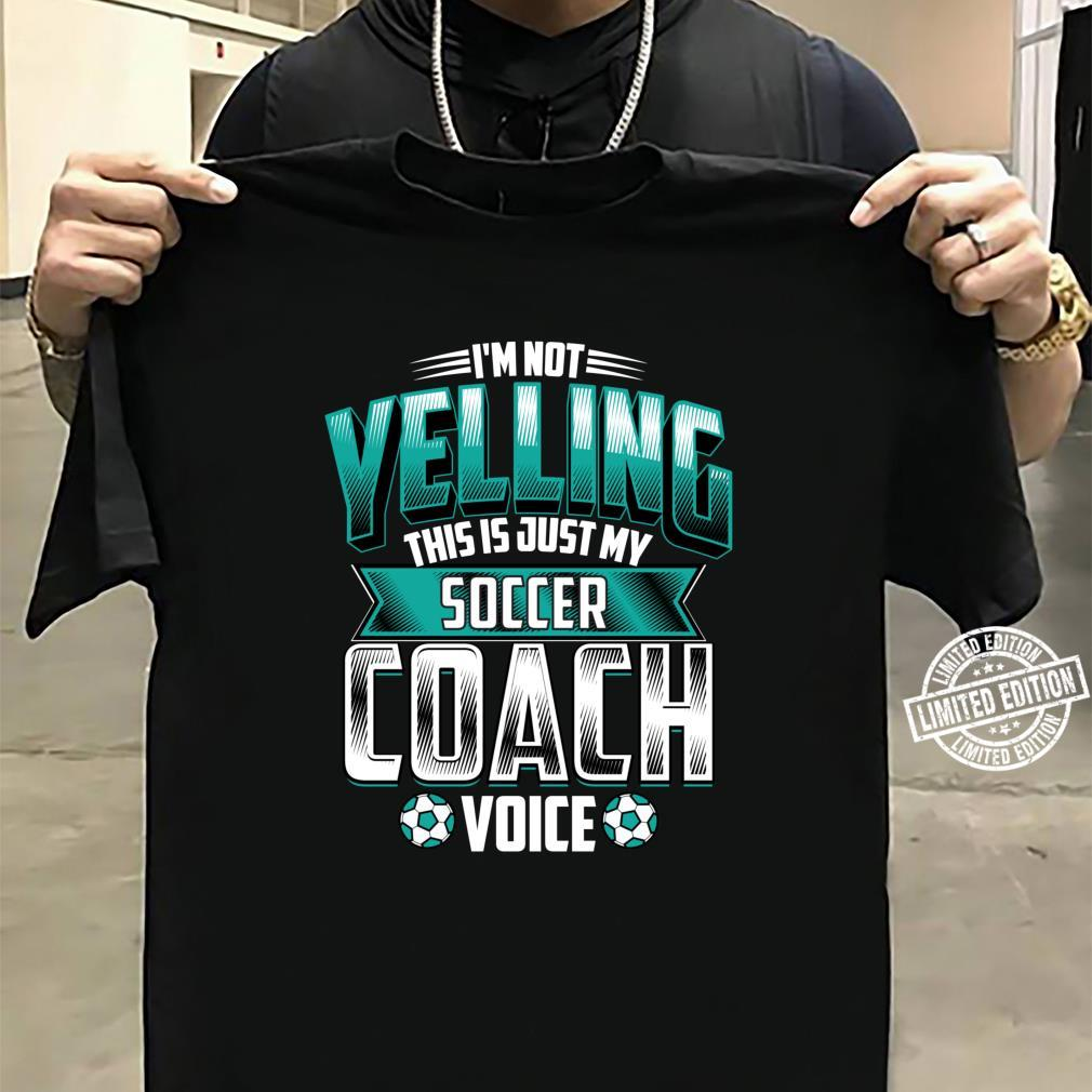 I'm Not Yelling Soccer Coach Voice Coaching Game Shirt sweater
