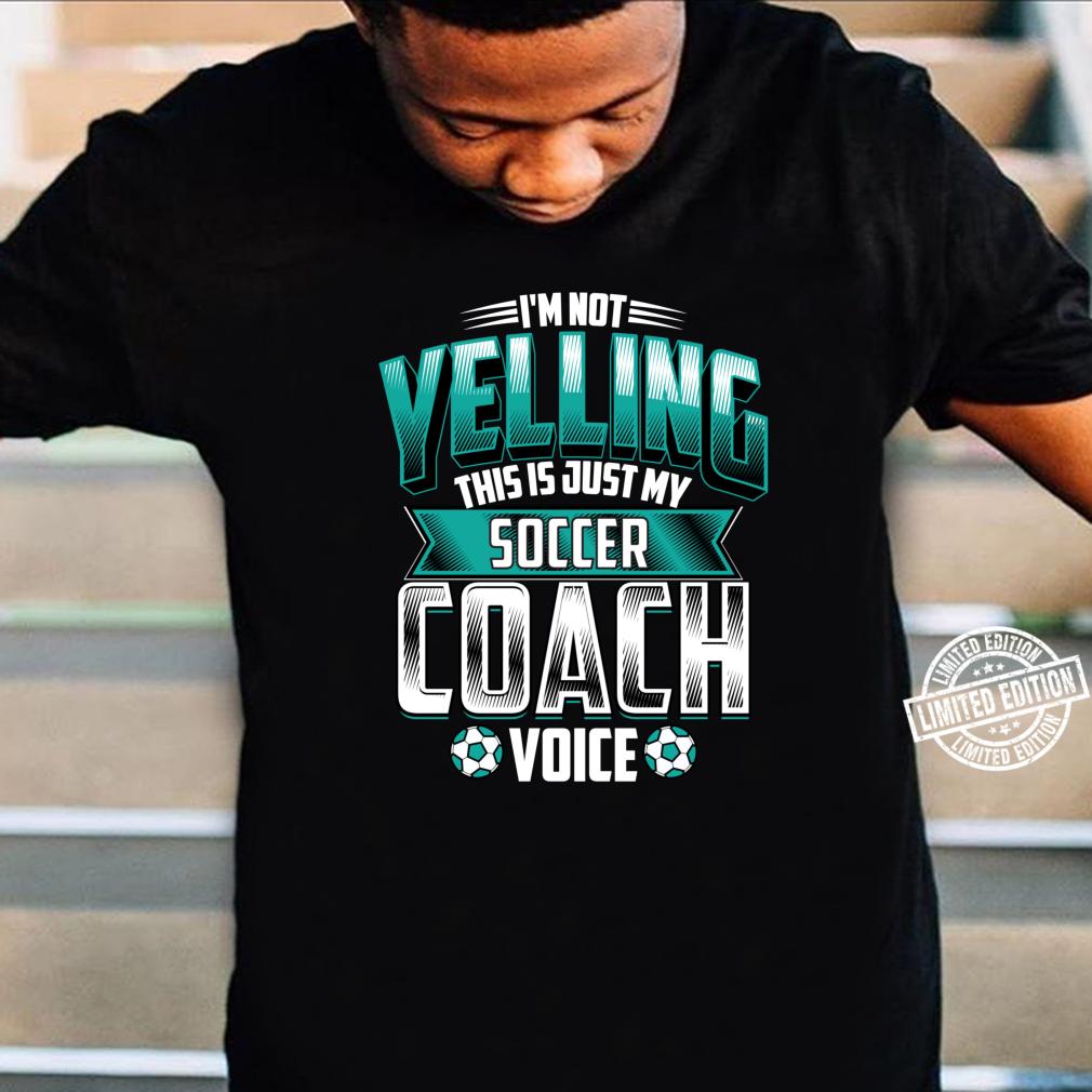 I'm Not Yelling Soccer Coach Voice Coaching Game Shirt
