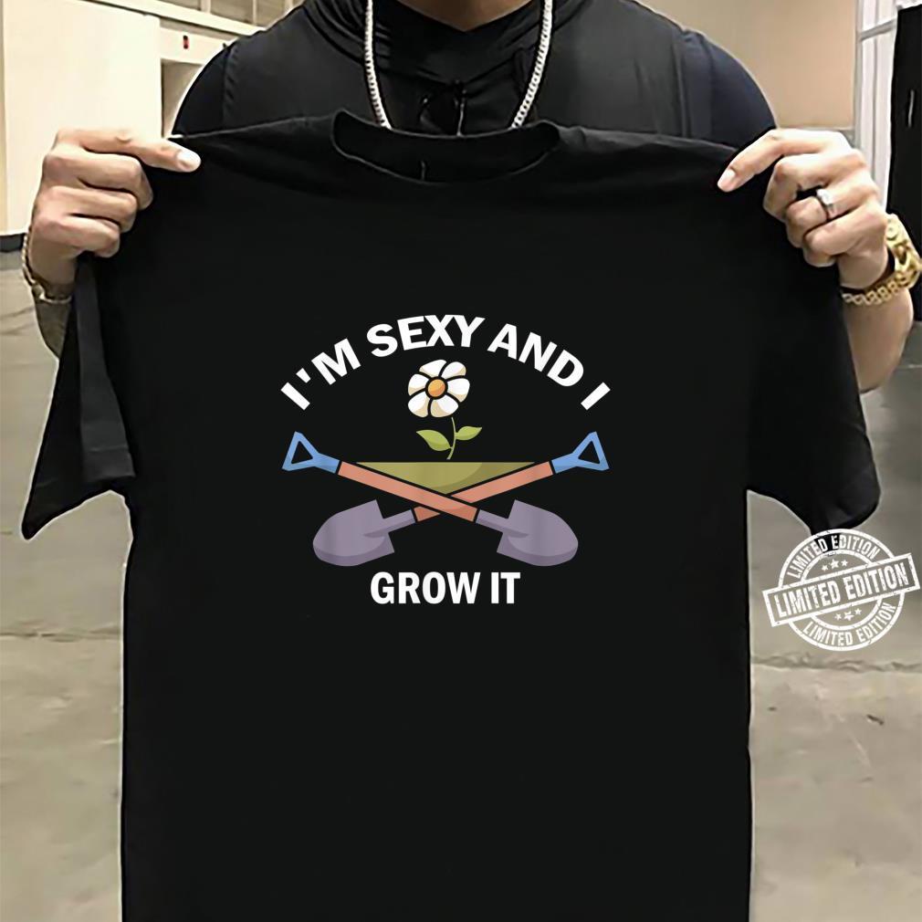 I'm Sexy And I Grow It Flower Gardener Gardening Landscaper Shirt sweater