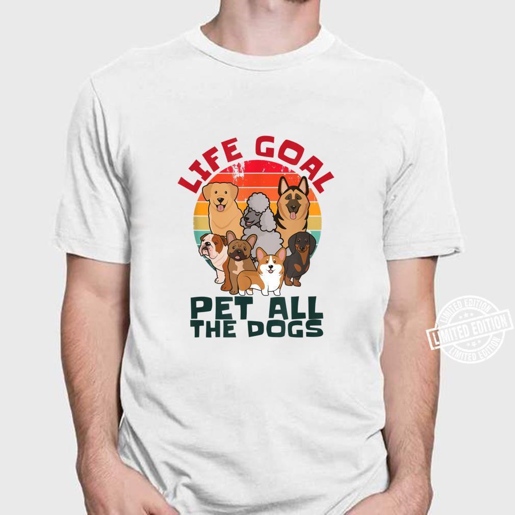 Life Goal Pet All The Dogs, Dog Shirt