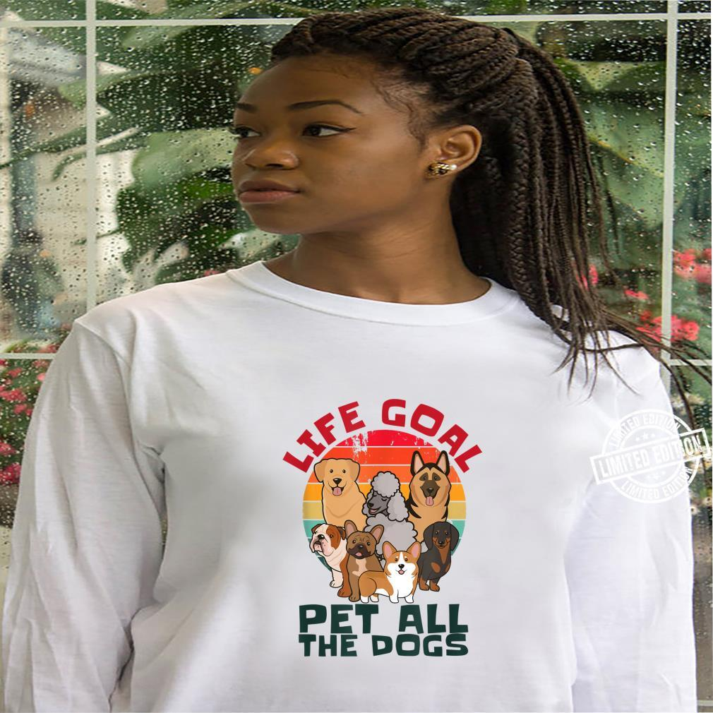 Life Goal Pet All The Dogs, Dog Shirt hoodie
