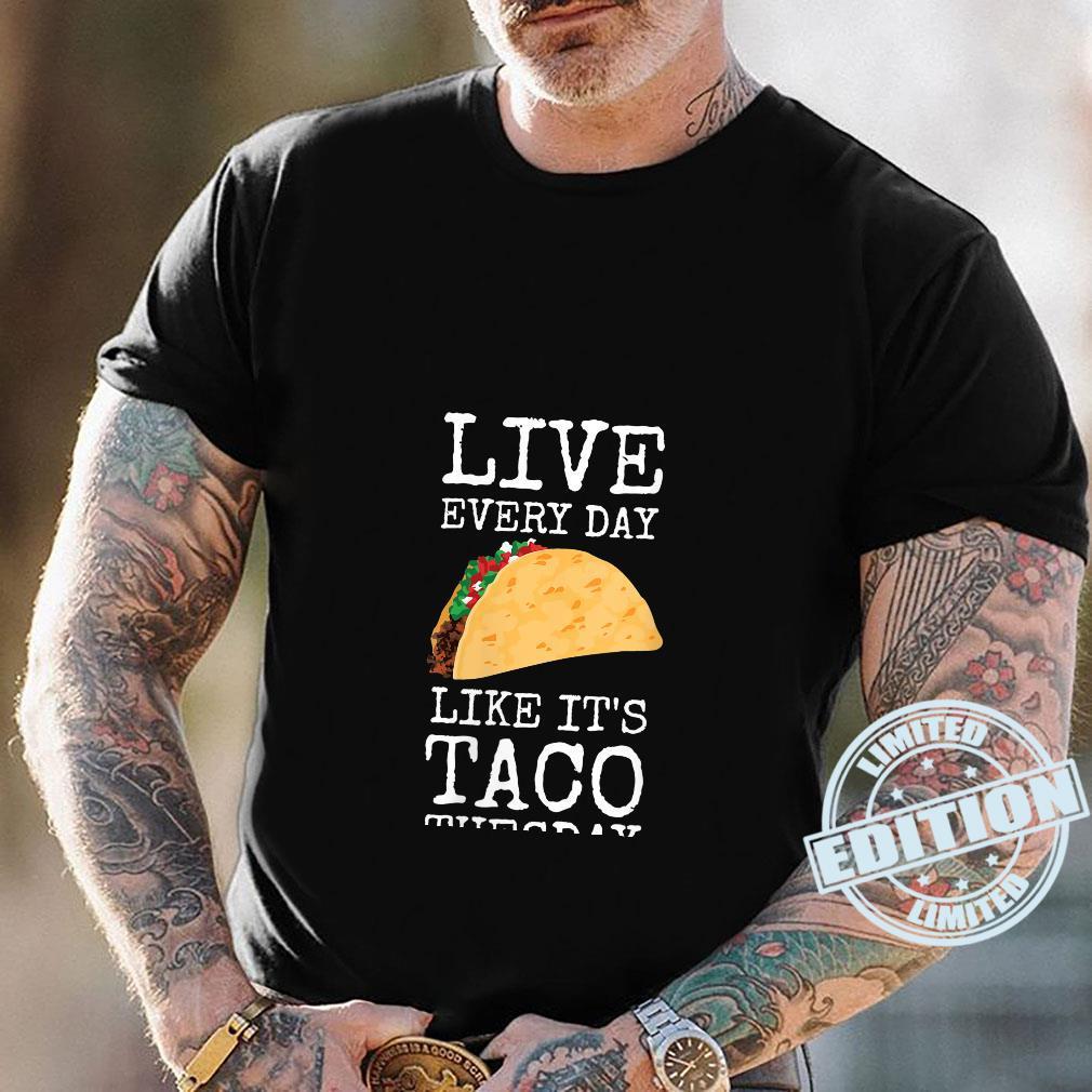 Live Every Taco Day Like It's Taco Tuesday Shirt Masswerks Store
