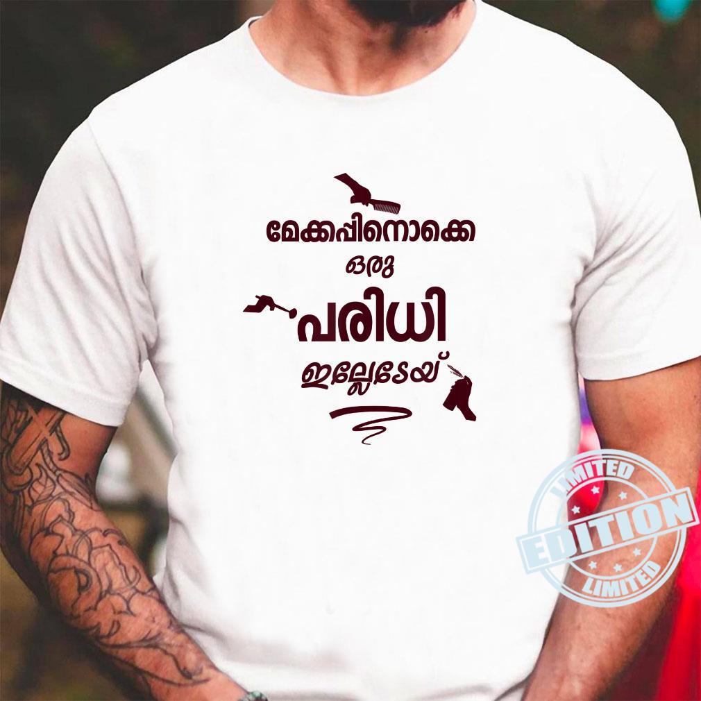 Makeupinokke Oru Paridhi Illedey Kerala Malayalam Shirt