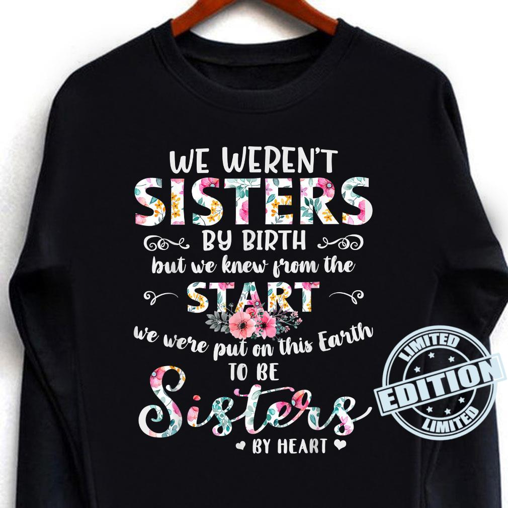 We Weren't Sisters By Birth But We Knew From The Shirt long sleeved