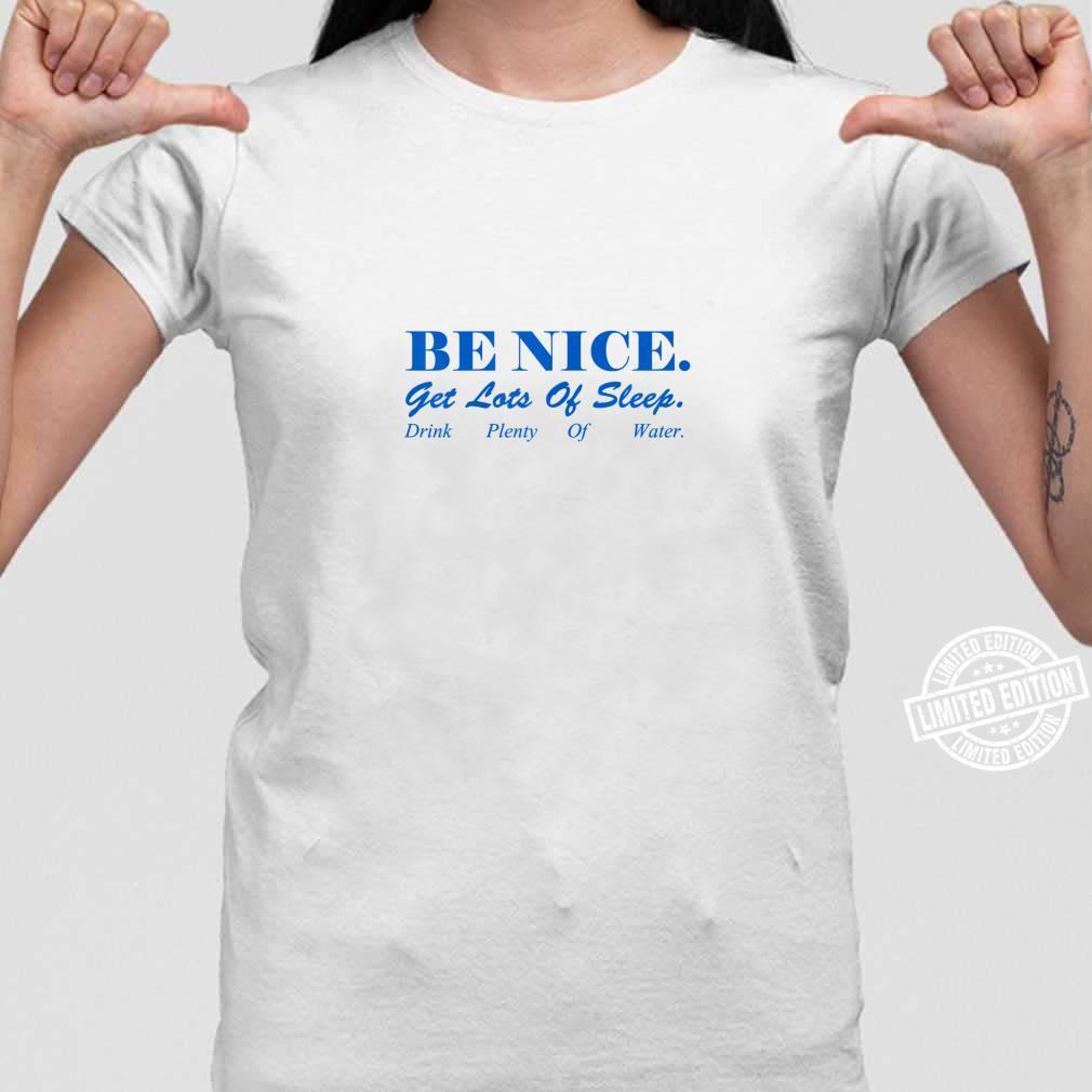 Womens Be nice. Get Lots Of Sleep. Drink Plenty Of Water. Shirt ladies tee