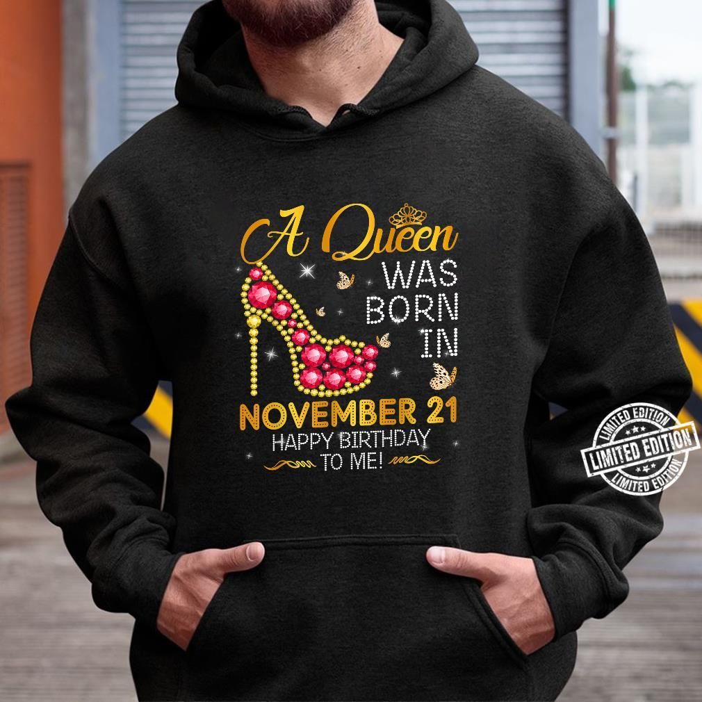 A Queen Was Born In November 21st Happy Birthday To Me 21 Shirt hoodie