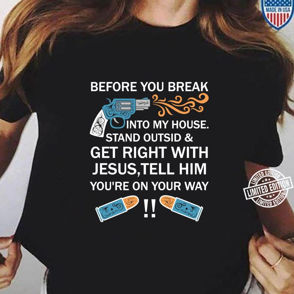 Before You Break Into My House Stand Outside And Get Right Shirt ladies tee