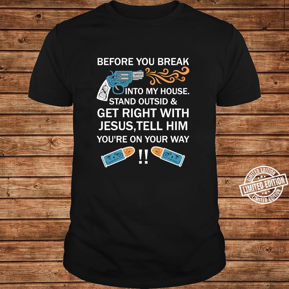 Before You Break Into My House Stand Outside And Get Right Shirt long sleeved