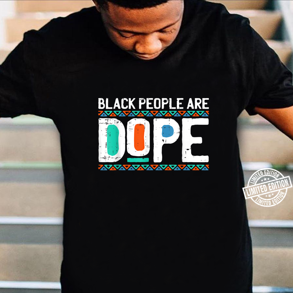 Black History People Are Dope Cool African American Shirt