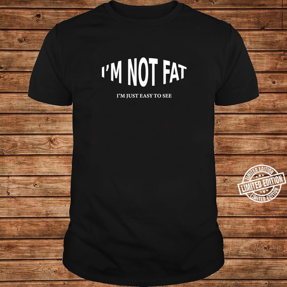 I'm Not Fat I'm Just Easy To See Shirt long sleeved