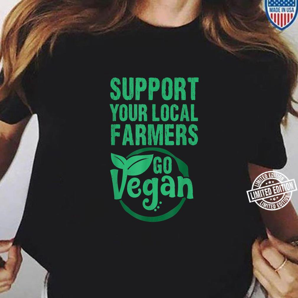 Support Your Local Farmers Go Vegan Earth Day Support Shirt ladies tee