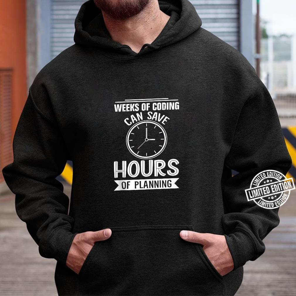 Weeks Of Coding Can Save Hours Of Planning Programmer Shirt hoodie
