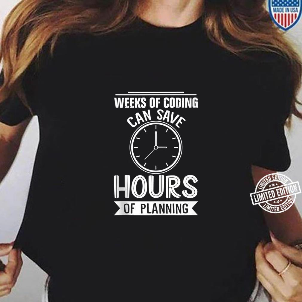Weeks Of Coding Can Save Hours Of Planning Programmer Shirt ladies tee