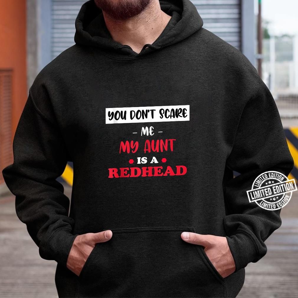 You Don't Scare Me My Aunt is a Redhead Fanny Ginger Shirt hoodie